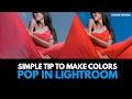 SIMPLE TIP TO MAKE COLORS POP IN LIGHTROOM