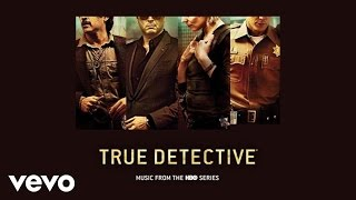 Get it on iTunes: http://smarturl.it/td_music Follow the True Detective: Music From The HBO Series playlist on Spotify: ...