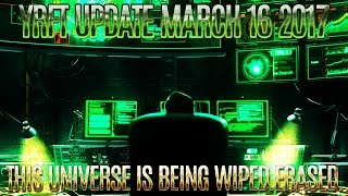 Nonton YRFT UPDATE March 16 2017 - This UNIVERSE is Being WIPED. ERASED. Film Subtitle Indonesia Streaming Movie Download
