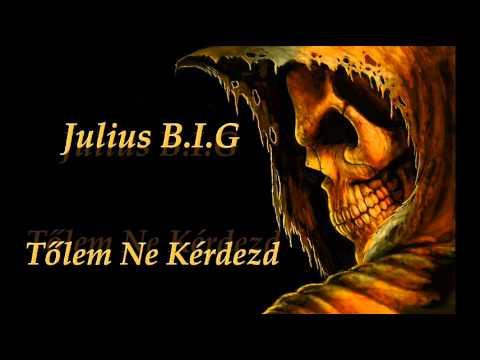 Julius B.I.G - Tőlem Ne Kérdezd
