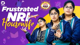 Frustrated NRI Housewife Problems | NRI Problems | Frustrated Woman Sunaina