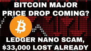 Crypto News | Bitcoin Major Price Drop Coming?! Ledger Nano Scam, $33,000 Lost