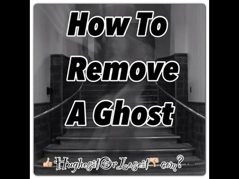 how to remove ghost from house