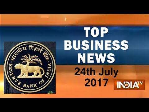 Top Business News | 24th July, 2017 | 5:00 PM - India TV