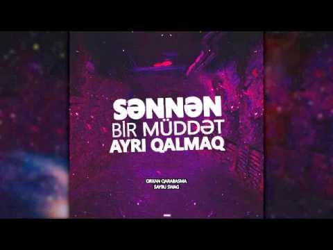 Orxan Qarabasma feat. Saybu Swag - Sennen bir muddet ayri qalmaq