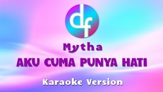 Video Mytha - Aku Cuma Punya Hati ( Karaoke / Lirik ) MP3, 3GP, MP4, WEBM, AVI, FLV September 2018