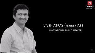 An Interview with Mr Vivek Atray - Former IAS Officer, Motivational Speaker and Author
