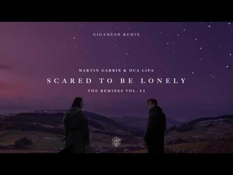 Martin Garrix & Dua Lipa - Scared To Be Lonely (Gigamesh Remix)