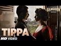Tippa Video Song | Rangoon | Saif Ali Khan, Kangana Ranaut, Shahid Kapoor | T-Series