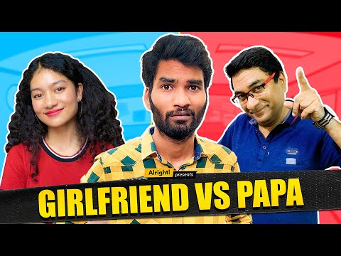 Alright! | Girlfriend vs Papa | Ft. Nikhil Vijay & Jahnvi Rawat
