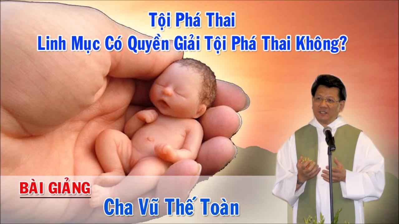 Tội Phá Thai - Linh Mục Có Quyền Giải Tội Phá Thai Không? | Bài Giảng Hay Của Cha Vũ Thế Toàn