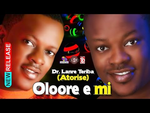 OLOORE E MI. DR LANRE TERIBA -- ATORISE NEW 60min medly  album.  2017 Hit