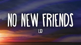 LSD - No New Friends (Lyrics) ft. Sia, Diplo, Labrinth