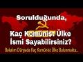 Sorulduğunda, Kaç Komünist Ülke İsmi Sayabilir siniz? / Bilmelisiniz ki!