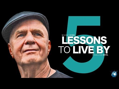5 Lessons To Live By - Dr. Wayne Dyer (Truly Inspiring)