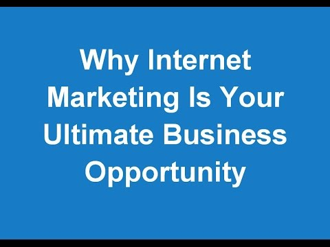 Why Internet Marketing Is Your Ultimate Business Opportunity