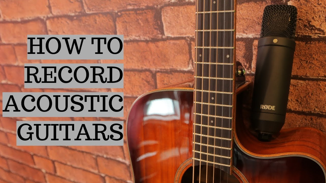 HOW TO RECORD ACOUSTIC GUITARS