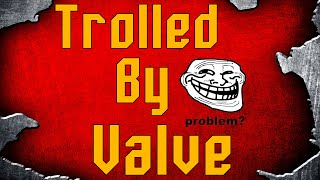 Trolled by valve again... Fuck you Gabe :D.