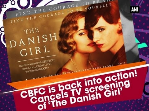 CBFC is back into action! Cancels TV screening of 'The Danish Girl'  - ANI #News