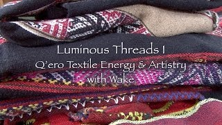 Luminous Threads I - Q'ero Textile Energy & Artistry with Wake - DVD Teaser