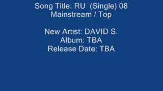 New Artist: DAVID S. Album: TBA Release Date: TBA Mainstream / Top 40 Song Title: RU (Single) 08 Mainstream / Top 40