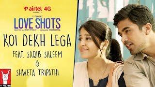 Koi Dekh Lega Short film - Love Shots Saqib Saleem, Shweta Tripathi