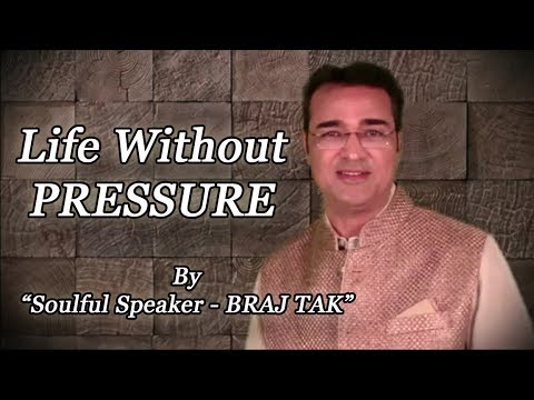 Leadership quotes - Life Without Pressure - Latest Motivational Video in Hindi by Soulful Speaker - BRAJ TAK