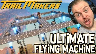 THE ULTIMATE FLYING MACHINE! - TRAILMAKERS!! #2