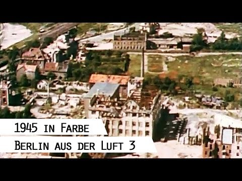 Flug über das zerstörte Berlin 1945 (in Farbe), Teil 3