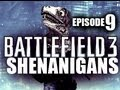 Battlefield 3 Shenanigans - EPISODE 9