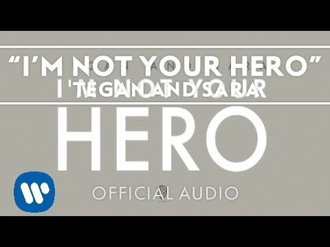 Tegan and Sara - I'm Not Your Hero [Audio]