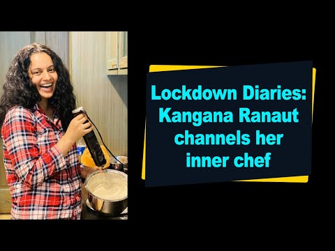 Lockdown Diaries Kangana Ranaut channels her inner chef