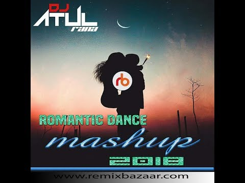 ROMANTIC DANCE MASHUP 2018 Dj Atul Rana