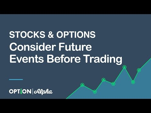 Consider Future Events Before Trading Stocks And Options