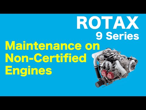 Rotax 9 Series Aircraft Engine – Maintenance on Non-Certified Engines