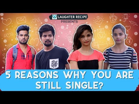 5 Reasons Why You Are Still Single | Laughter Recipe