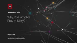 Video Why Do Catholics Pray to Mary? // Ask Pastor John MP3, 3GP, MP4, WEBM, AVI, FLV Maret 2019