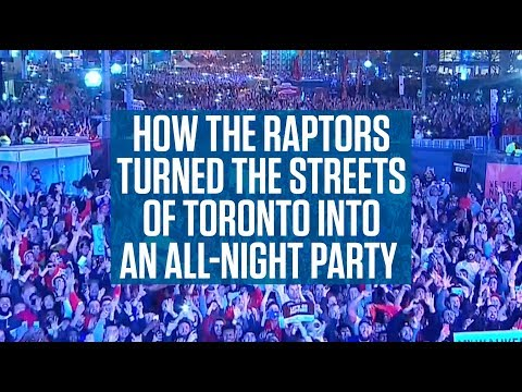 How The Raptors Turned The Streets of Toronto Into An All-Night Party