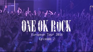 ONE OK ROCK European Tour 2016 -Episode 2-