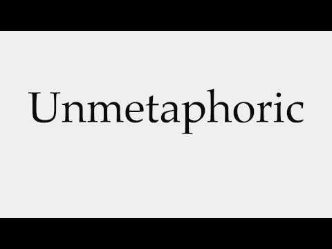 How to Pronounce Unmetaphoric