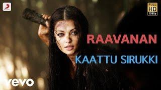 Video Raavanan - Kaattu Sirukki Tamil Lyric   A.R. Rahman   Vikram, Aishwarya Rai MP3, 3GP, MP4, WEBM, AVI, FLV September 2018