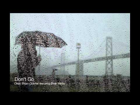 Don't Go - Okan Ersan Quartet feat.Ernie Watts