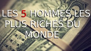Video LES 5 HOMMES LES PLUS RICHES DU MONDE ! MP3, 3GP, MP4, WEBM, AVI, FLV Mei 2017