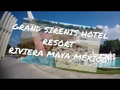 "Grand Sirenis Resort Hotel Riviera Maya Mexico, Review 2018 Seaweed Problem ""must watch if booking"""