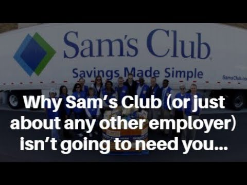 Why Sam's Club (or just about any other employer) isn't going to need you…