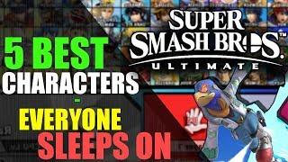 5 BEST Characters that EVERYONE is Sleeping on | Super Smash Bros. Ultimate