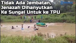 Video Tidak Ada Jembatan, Jenazah Warga Gresik Dihanyutkan Ke Sungai Untuk ke TPU. MP3, 3GP, MP4, WEBM, AVI, FLV Februari 2019