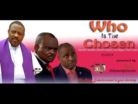 Who is the Chosen   -       2014  Nigeria nollywood movie