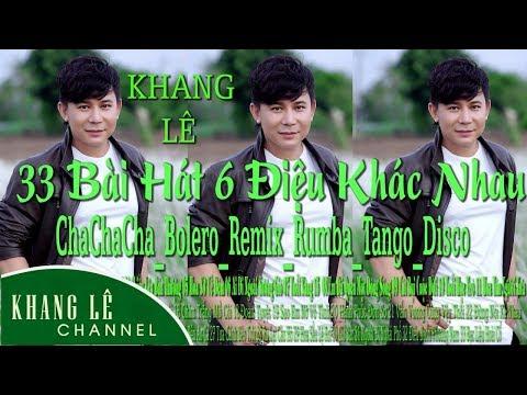 Khang Lê | 33 Bài Hát 6 Điệu Khác Nhau: ChaChaCha-Bolero-Remix-Rumba-Disco-Tango - Thời lượng: 2:26:27.