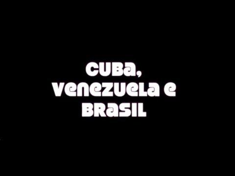 Cuba, Venezuela e Brasil